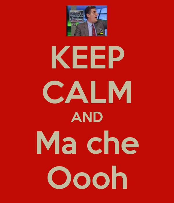 KEEP CALM AND Ma che Oooh