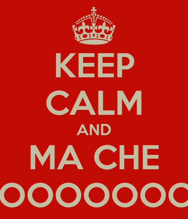 KEEP CALM AND MA CHE OOOOOOOOH
