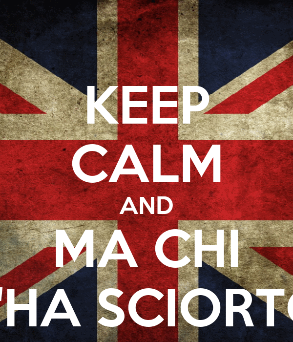 KEEP CALM AND MA CHI T'HA SCIORTO