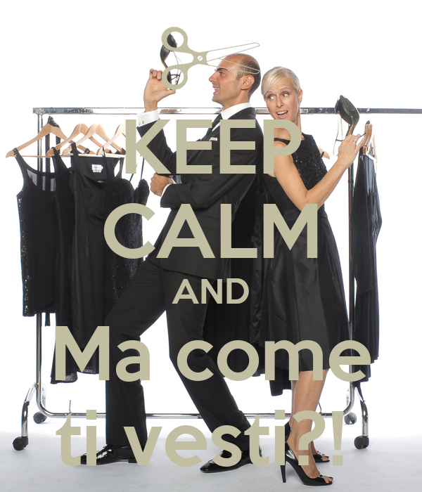 KEEP CALM AND Ma come ti vesti?!