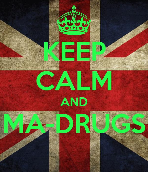KEEP CALM AND MA-DRUGS