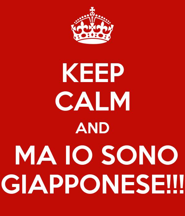 KEEP CALM AND  MA IO SONO GIAPPONESE!!!