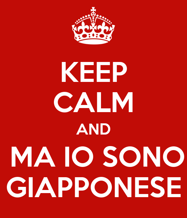 KEEP CALM AND  MA IO SONO GIAPPONESE