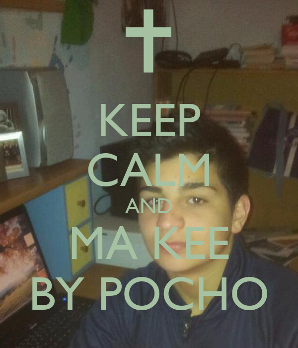 KEEP CALM AND MA KEE BY POCHO