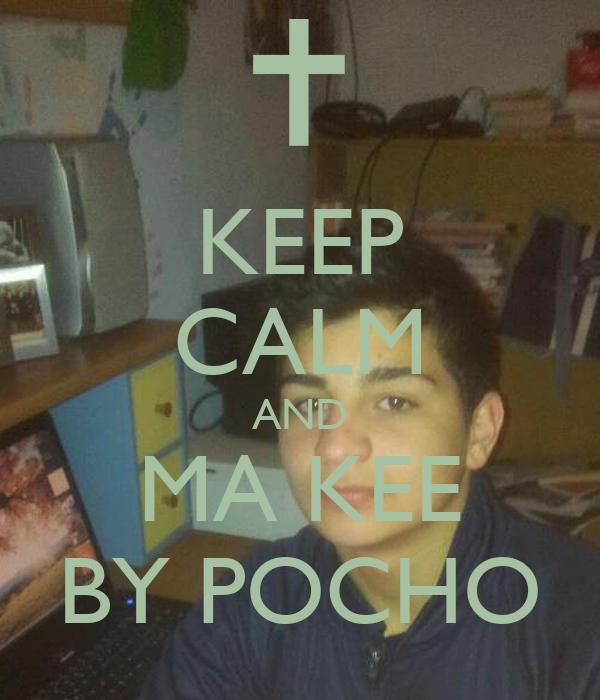 KEEP CALM AND MA KEE BY POCHO