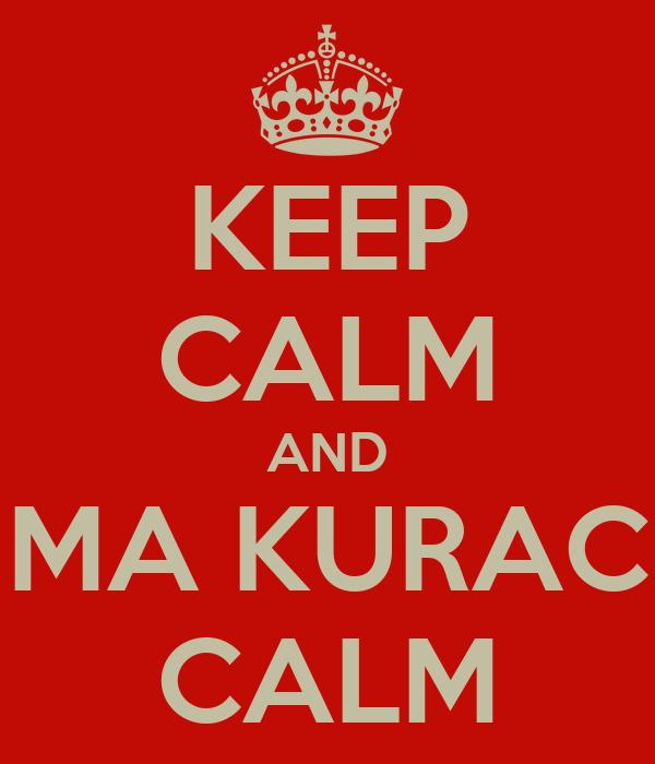 KEEP CALM AND MA KURAC CALM