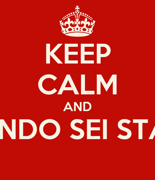 KEEP CALM AND MA 'NDO SEI STATO!