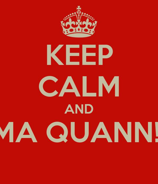 KEEP CALM AND MA QUANN!!