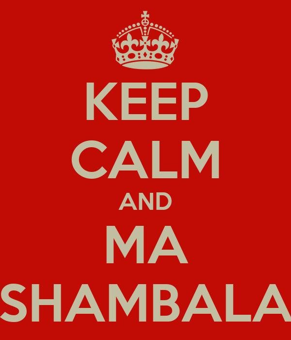 KEEP CALM AND MA SHAMBALA