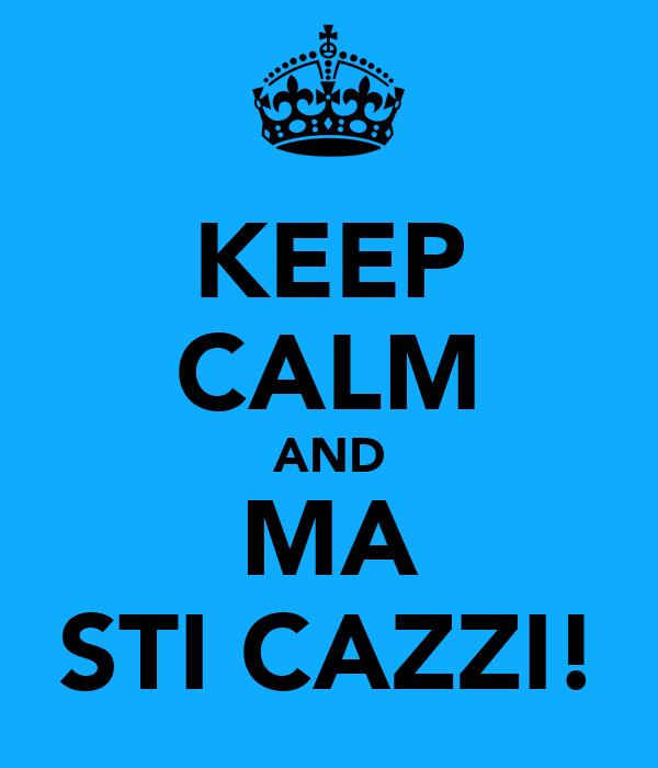 KEEP CALM AND MA STI CAZZI!