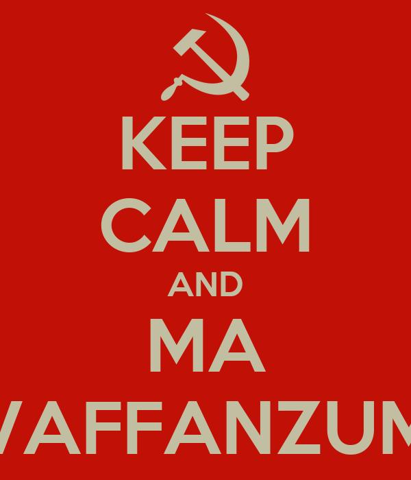 KEEP CALM AND MA VAFFANZUM