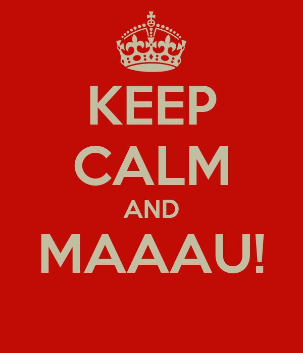 KEEP CALM AND MAAAU!
