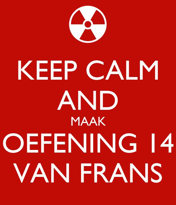 KEEP CALM AND MAAK OEFENING 14 VAN FRANS