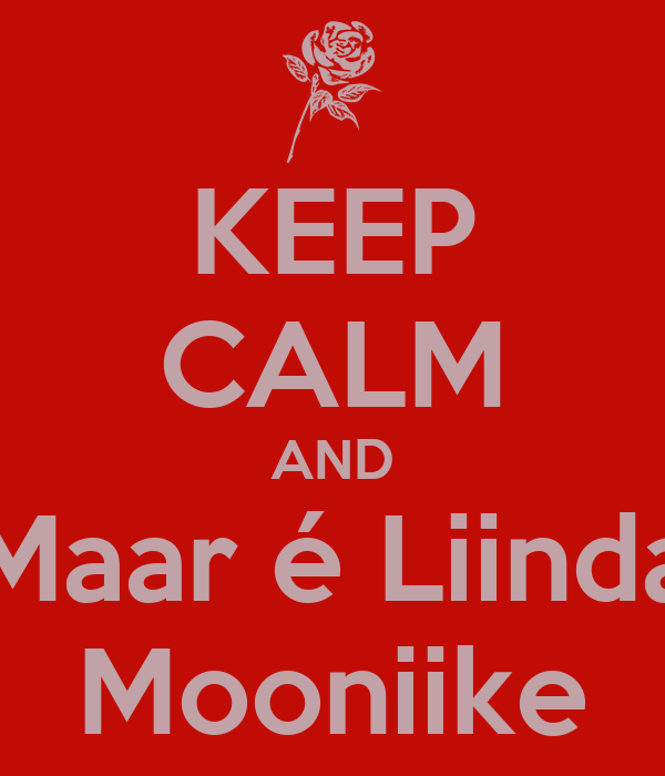 KEEP CALM AND Maar é Liinda Mooniike