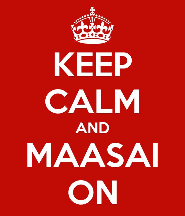 KEEP CALM AND MAASAI ON