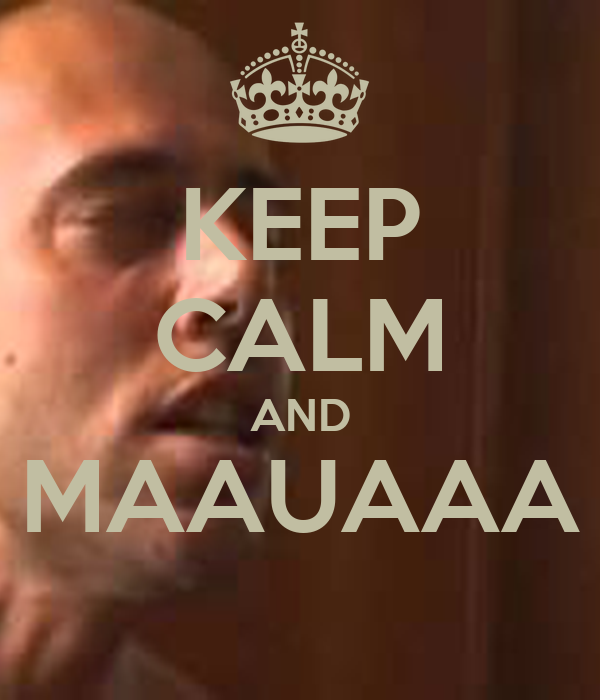 KEEP CALM AND MAAUAAA