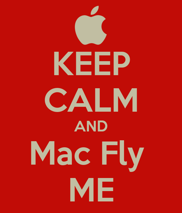 KEEP CALM AND Mac Fly  ME