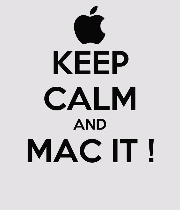 KEEP CALM AND MAC IT !