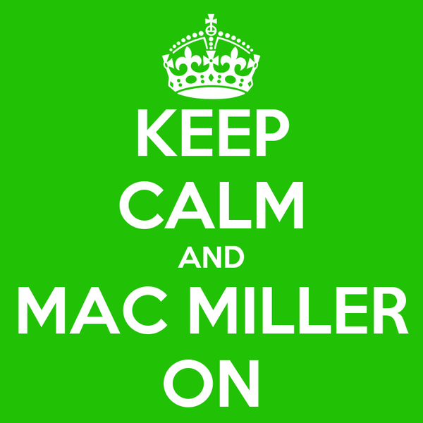 KEEP CALM AND MAC MILLER ON