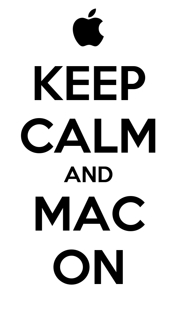KEEP CALM AND MAC ON