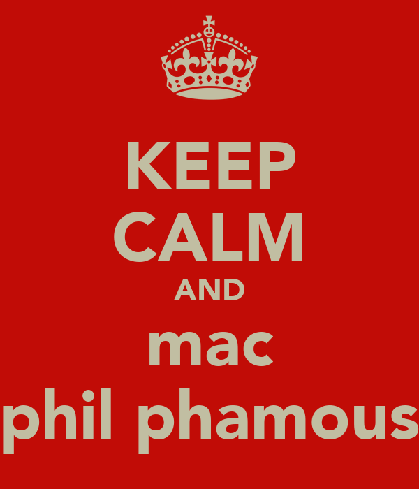 KEEP CALM AND mac phil phamous