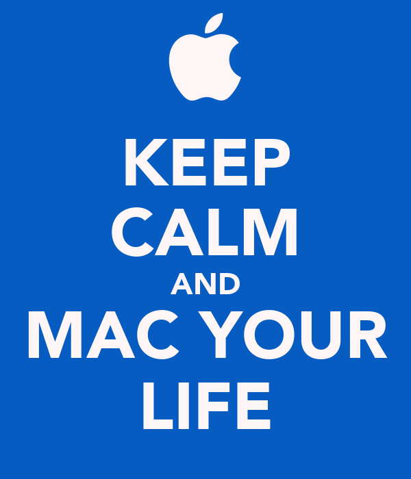 KEEP CALM AND MAC YOUR LIFE