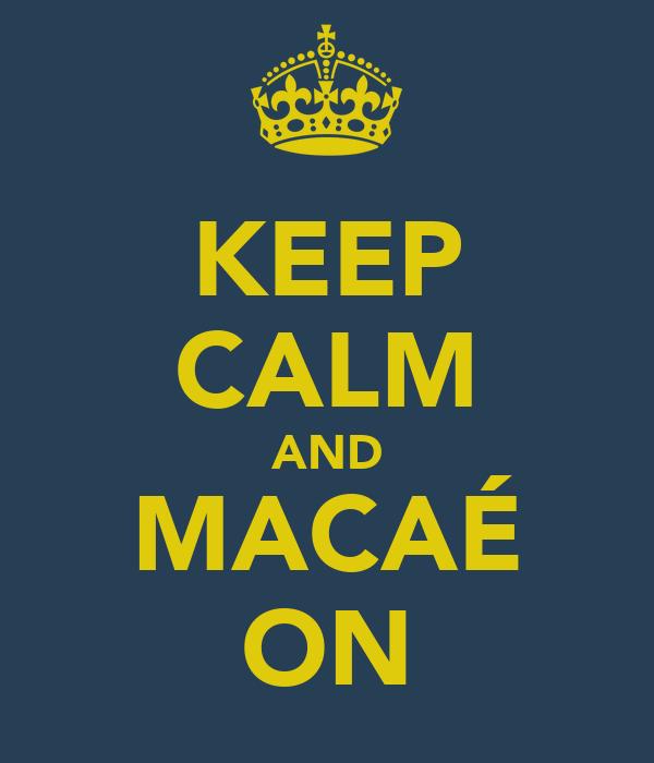 KEEP CALM AND MACAÉ ON