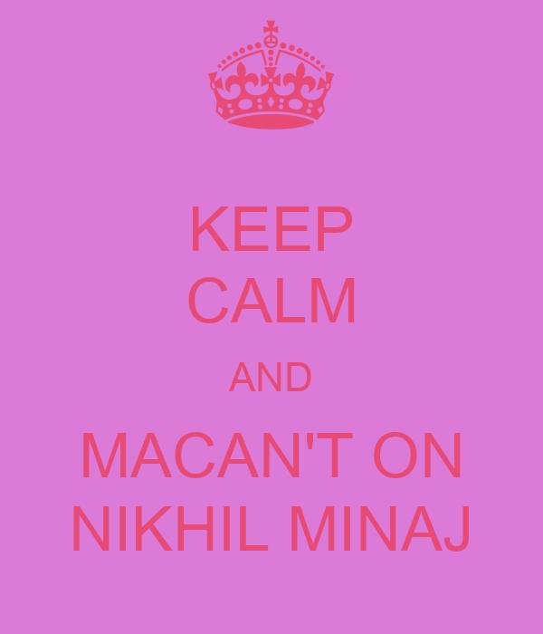 KEEP CALM AND MACAN'T ON NIKHIL MINAJ