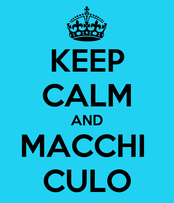KEEP CALM AND MACCHI  CULO