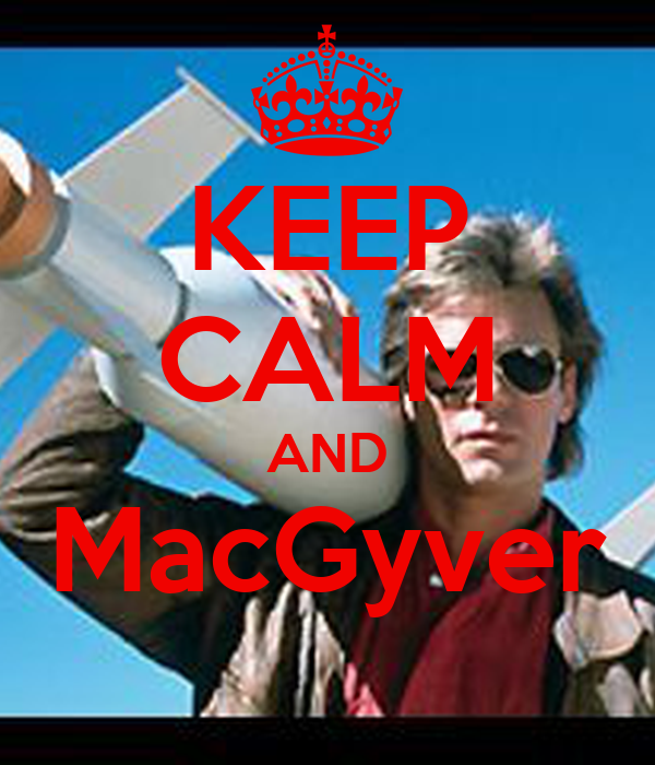 KEEP CALM AND MacGyver