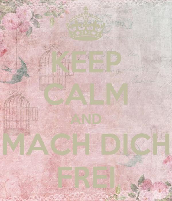 KEEP CALM AND MACH DICH FREI