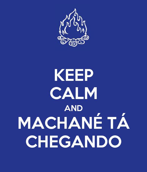 KEEP CALM AND MACHANÉ TÁ CHEGANDO