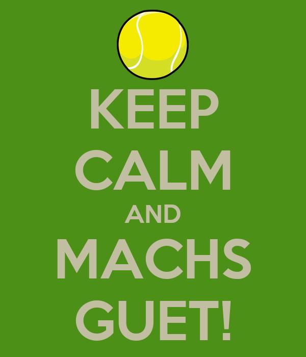 KEEP CALM AND MACHS GUET!