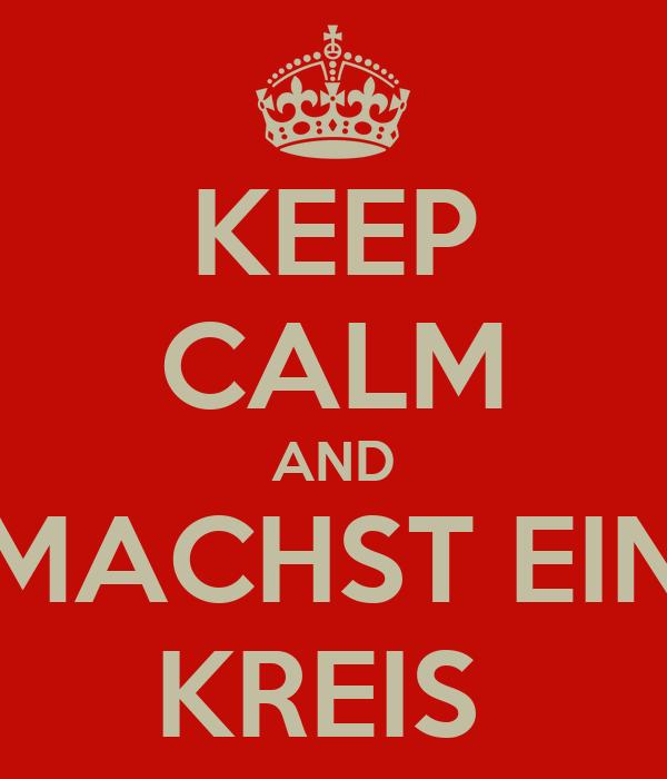 KEEP CALM AND MACHST EIN KREIS