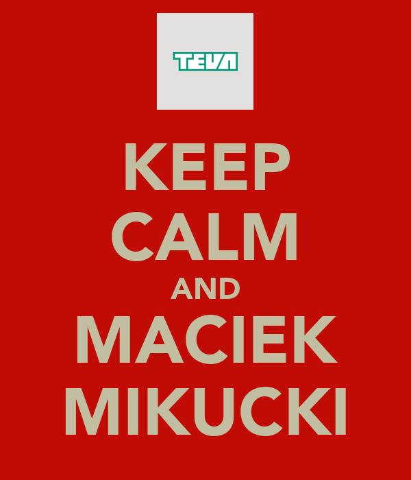 KEEP CALM AND MACIEK MIKUCKI