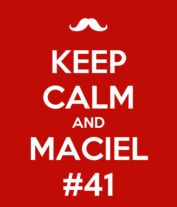 KEEP CALM AND MACIEL #41
