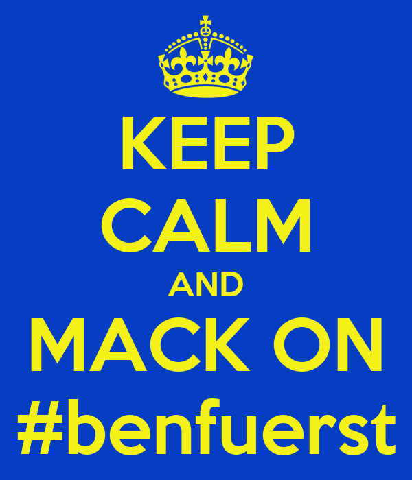KEEP CALM AND MACK ON #benfuerst