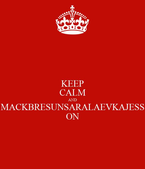 KEEP CALM AND MACKBRESUNSARALAEVKAJESS ON