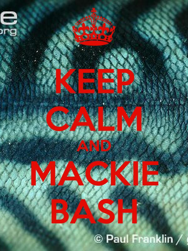 KEEP CALM AND MACKIE BASH