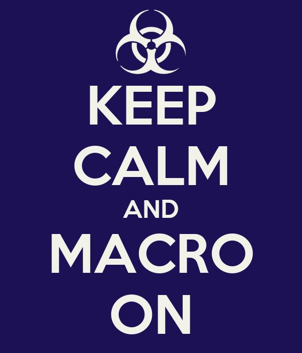 KEEP CALM AND MACRO ON
