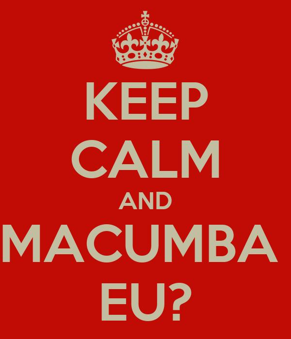 KEEP CALM AND MACUMBA  EU?