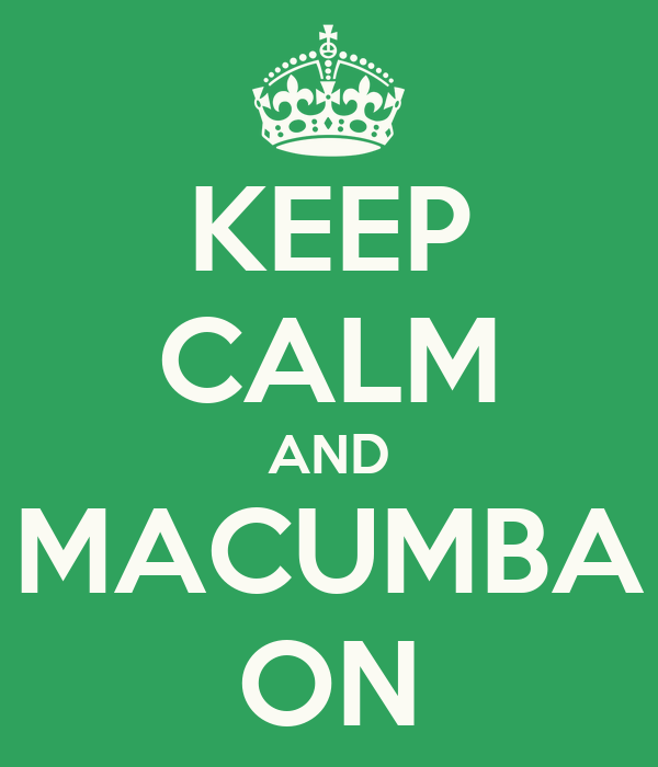 KEEP CALM AND MACUMBA ON