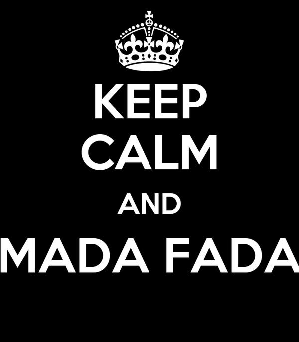 KEEP CALM AND MADA FADA