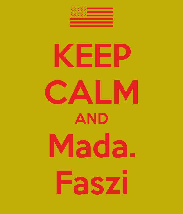 KEEP CALM AND Mada. Faszi