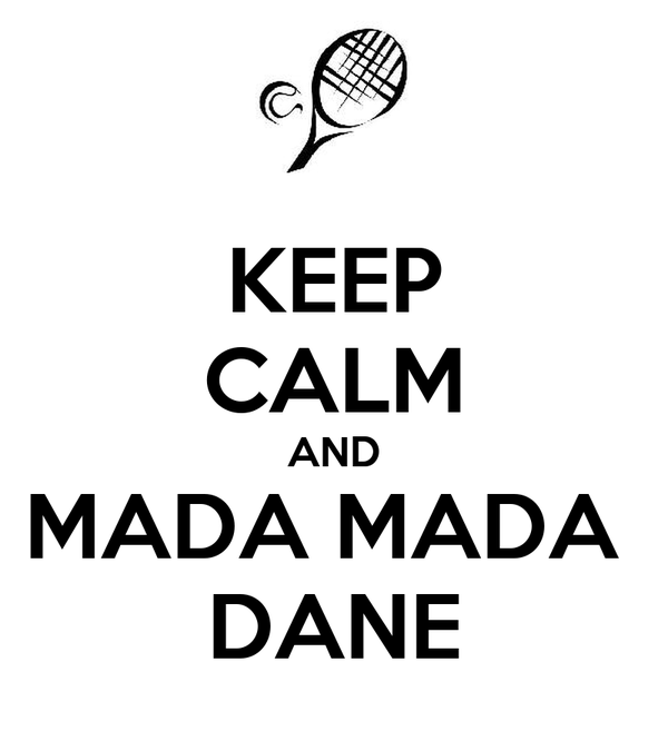 KEEP CALM AND MADA MADA  DANE