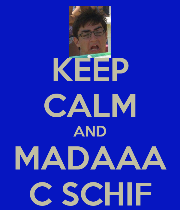 KEEP CALM AND MADAAA C SCHIF