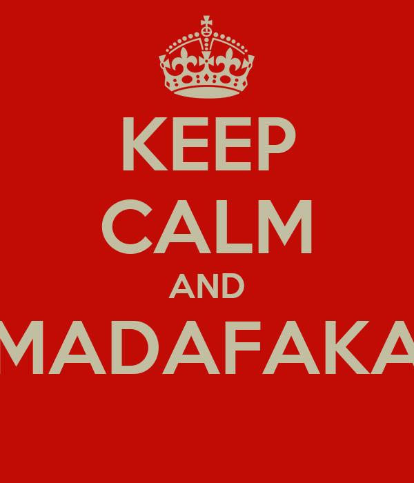 KEEP CALM AND MADAFAKA