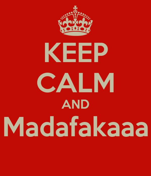 KEEP CALM AND Madafakaaa