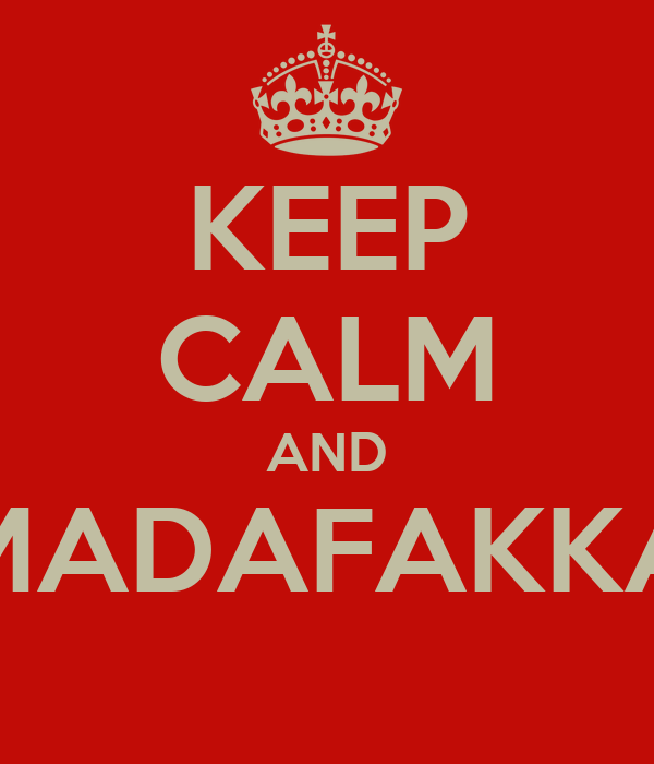 KEEP CALM AND MADAFAKKA