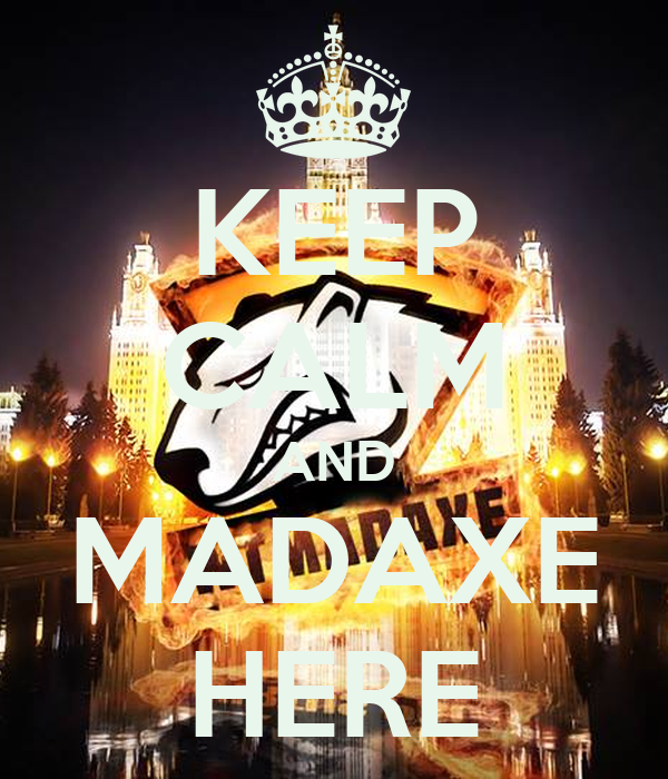 KEEP CALM AND MADAXE HERE